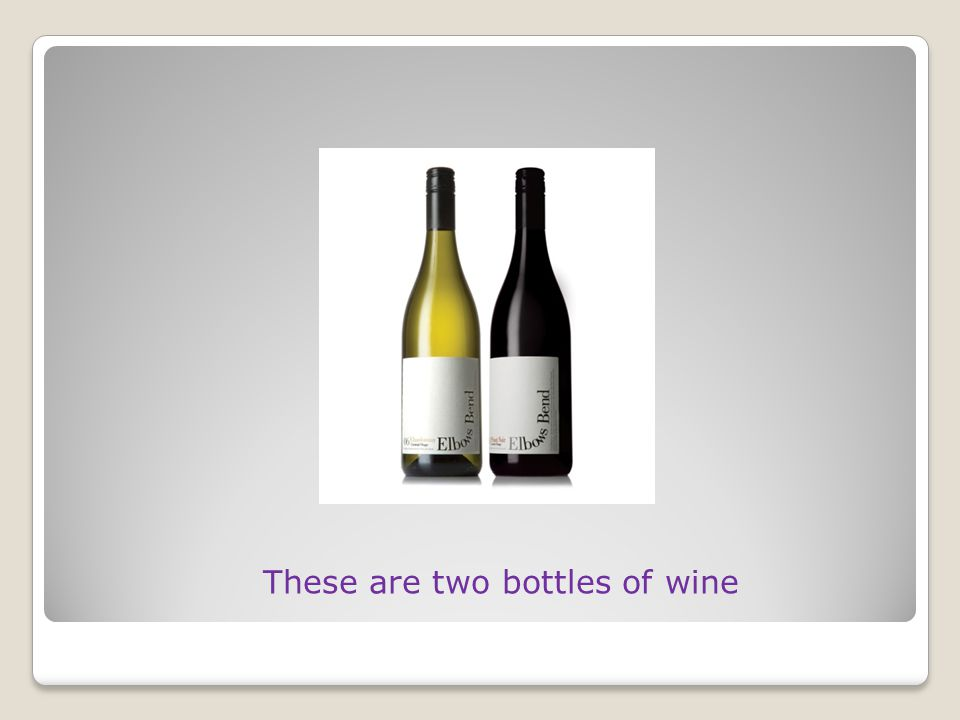 These are two bottles of wine
