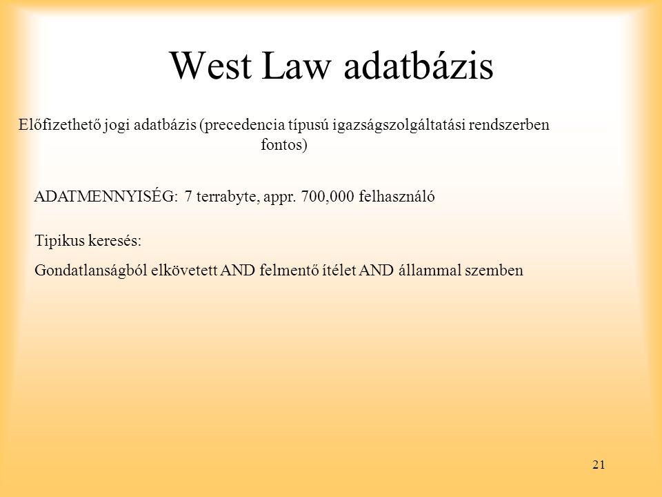 21 West Law adatbázis Előfizethető jogi adatbázis (precedencia típusú igazságszolgáltatási rendszerben fontos) ADATMENNYISÉG: 7 terrabyte, appr.