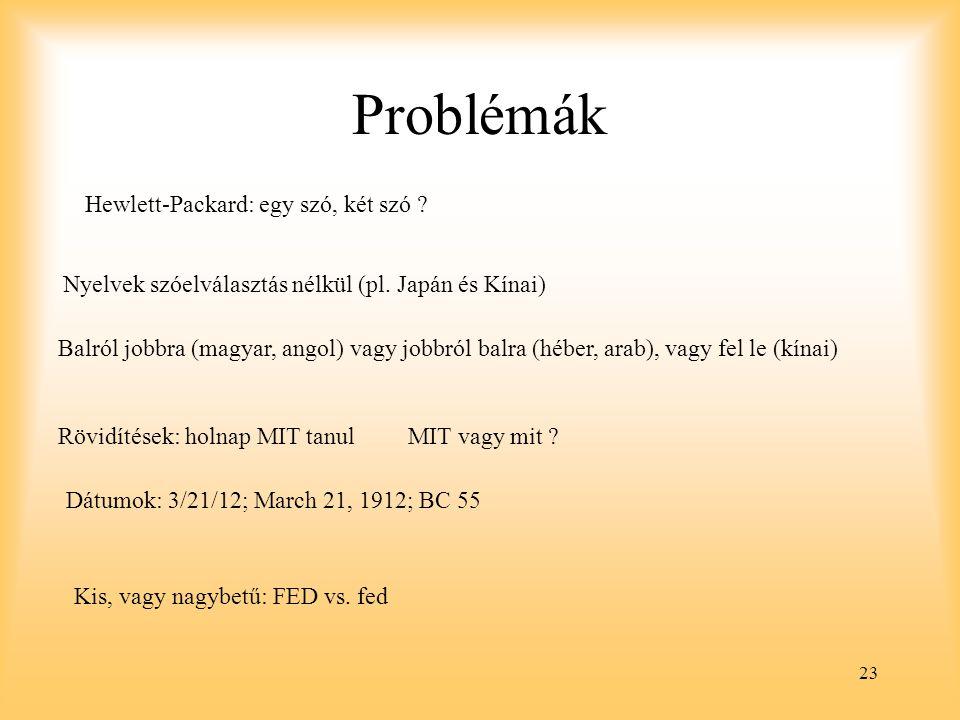 23 Problémák Hewlett-Packard: egy szó, két szó . Nyelvek szóelválasztás nélkül (pl.