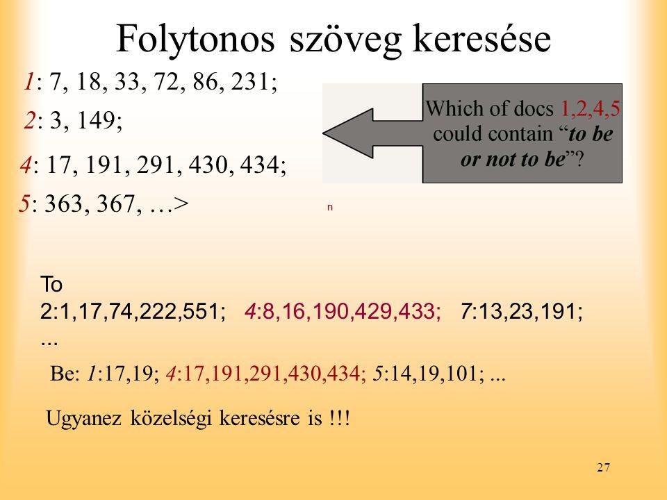27 Folytonos szöveg keresése 1: 7, 18, 33, 72, 86, 231; 2: 3, 149; 4: 17, 191, 291, 430, 434; 5: 363, 367, …> n To 2:1,17,74,222,551; 4:8,16,190,429,433; 7:13,23,191;...