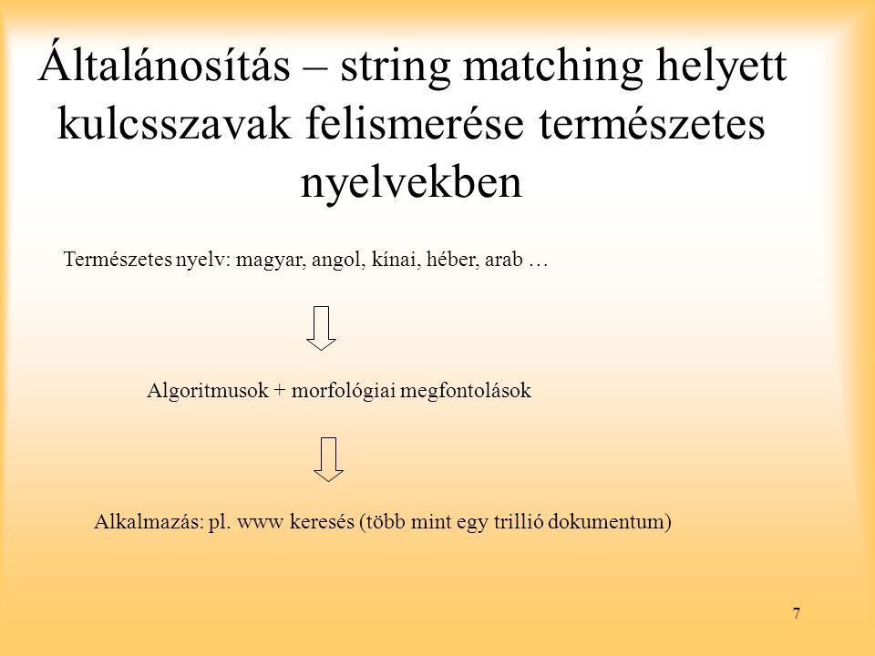 7 Általánosítás – string matching helyett kulcsszavak felismerése természetes nyelvekben Természetes nyelv: magyar, angol, kínai, héber, arab … Algoritmusok + morfológiai megfontolásokAlkalmazás: pl.