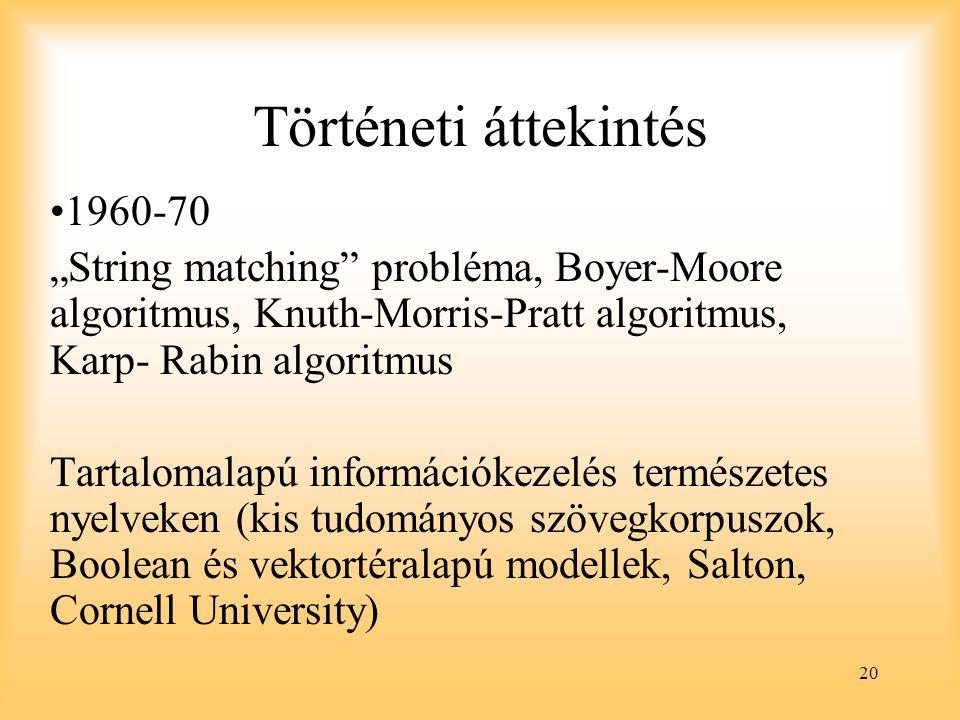 "20 Történeti áttekintés 1960-70 ""String matching"" probléma, Boyer-Moore algoritmus, Knuth-Morris-Pratt algoritmus, Karp- Rabin algoritmus Tartalomalap"