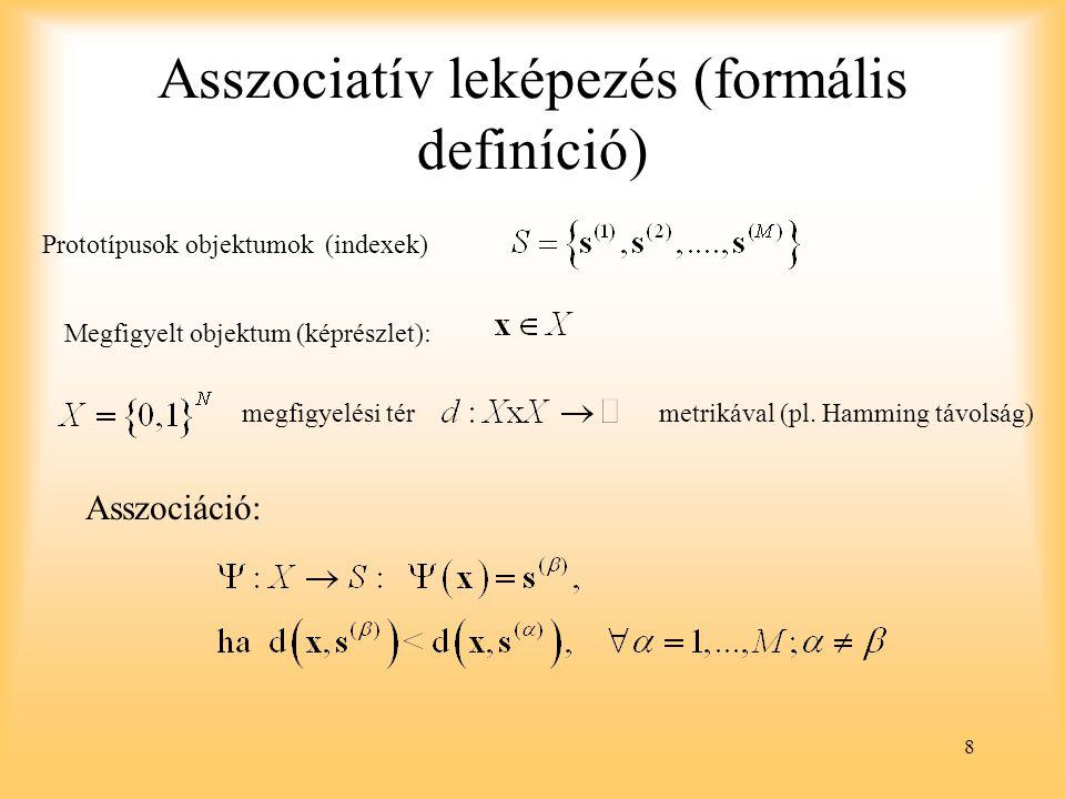8 Asszociatív leképezés (formális definíció) Prototípusok objektumok (indexek)Megfigyelt objektum (képrészlet):megfigyelési térmetrikával (pl. Hamming