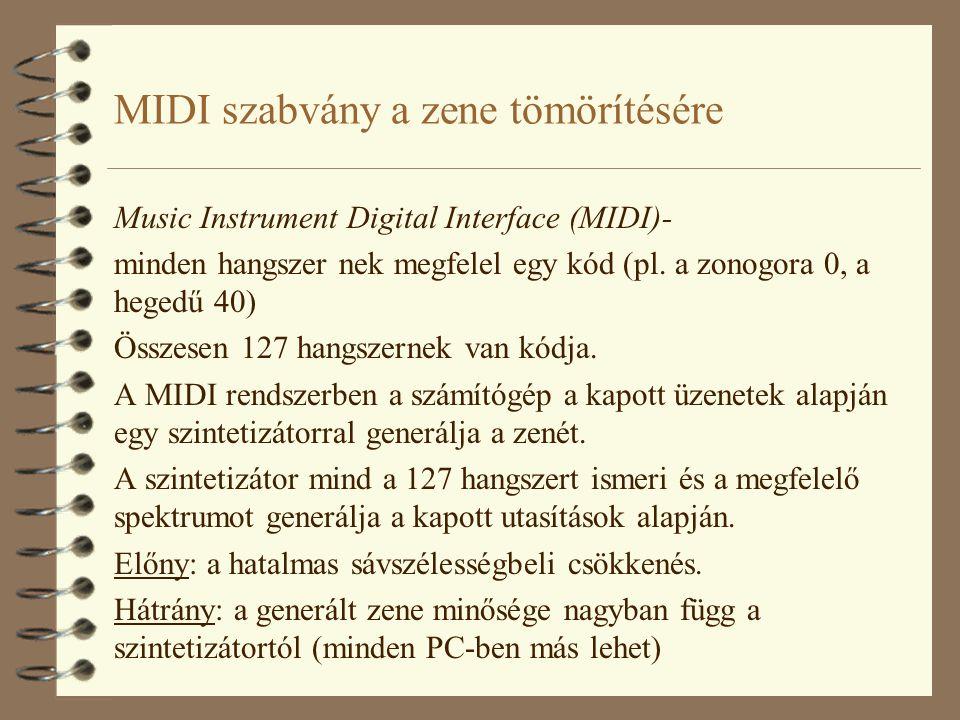 MIDI szabvány a zene tömörítésére Music Instrument Digital Interface (MIDI)- minden hangszer nek megfelel egy kód (pl. a zonogora 0, a hegedű 40) Össz