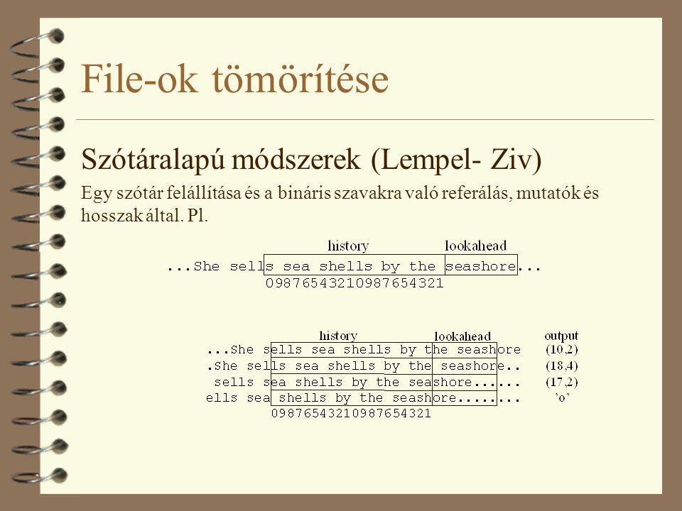 File-ok tömörítése Szótáralapú módszerek (Lempel- Ziv) Egy szótár felállítása és a bináris szavakra való referálás, mutatók és hosszak által. Pl.
