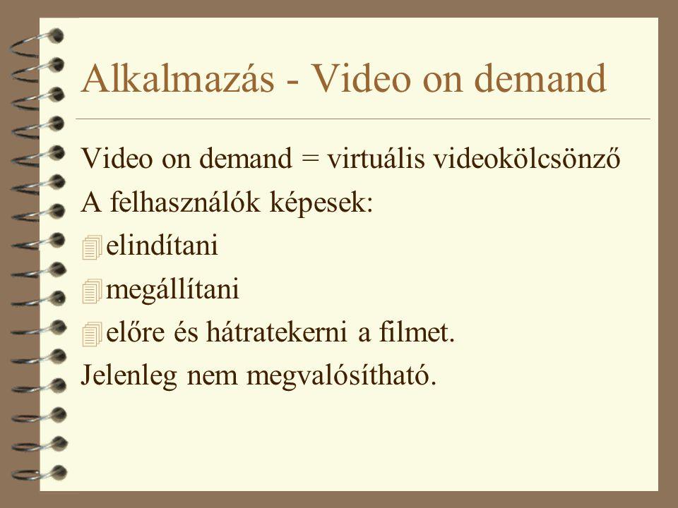Alkalmazás - Video on demand Video on demand = virtuális videokölcsönző A felhasználók képesek: 4 elindítani 4 megállítani 4 előre és hátratekerni a f