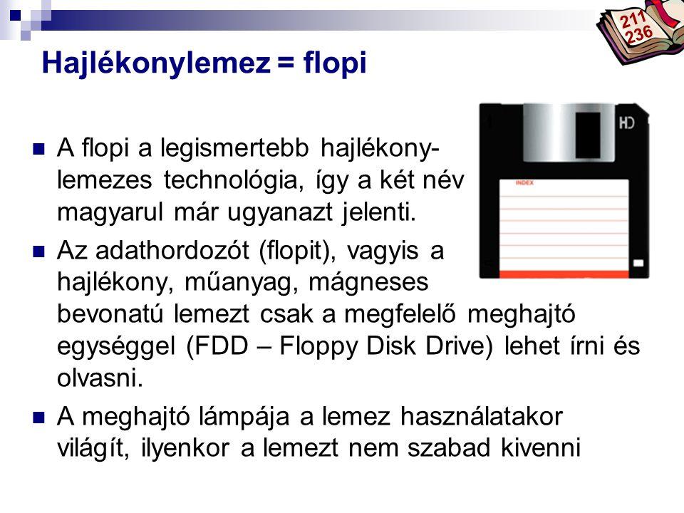 Bóta Laca Hajlékonylemez = flopi A flopi a legismertebb hajlékony- lemezes technológia, így a két név magyarul már ugyanazt jelenti. Az adathordozót (