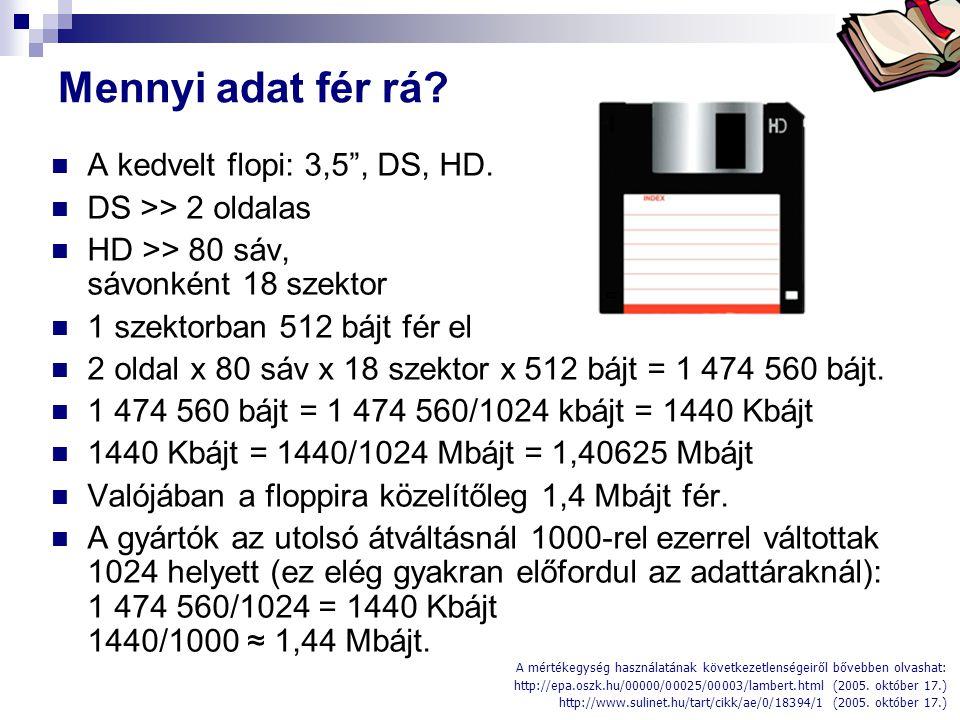 """Bóta Laca Mennyi adat fér rá? A kedvelt flopi: 3,5"""", DS, HD. DS >> 2 oldalas HD >> 80 sáv, sávonként 18 szektor 1 szektorban 512 bájt fér el 2 oldal x"""