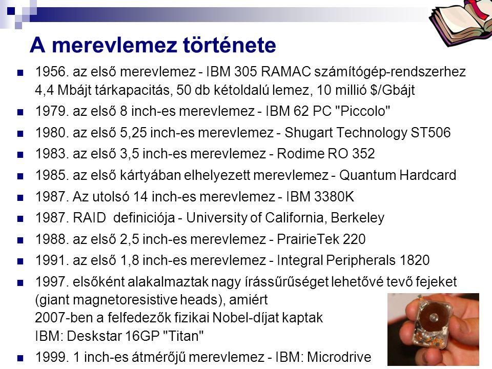 Bóta Laca A merevlemez története 1956. az első merevlemez - IBM 305 RAMAC számítógép-rendszerhez 4,4 Mbájt tárkapacitás, 50 db kétoldalú lemez, 10 mil