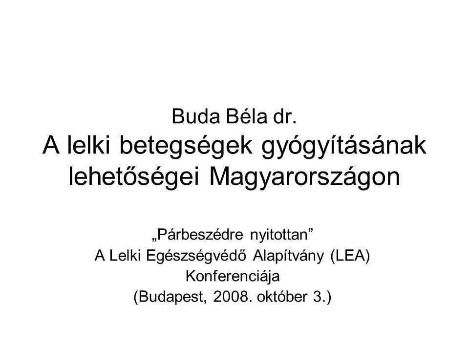 """Buda Béla dr. A lelki betegségek gyógyításának lehetőségei Magyarországon """"Párbeszédre nyitottan"""" A Lelki Egészségvédő Alapítvány (LEA) Konferenciája"""