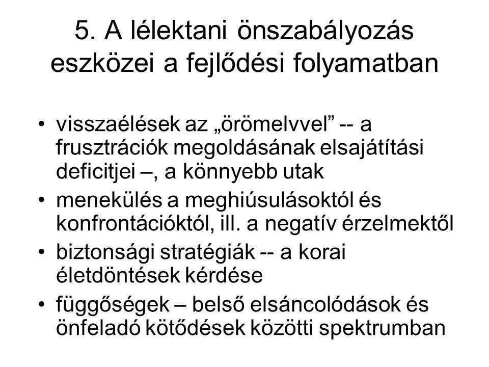 """5. A lélektani önszabályozás eszközei a fejlődési folyamatban visszaélések az """"örömelvvel"""" -- a frusztrációk megoldásának elsajátítási deficitjei –, a"""