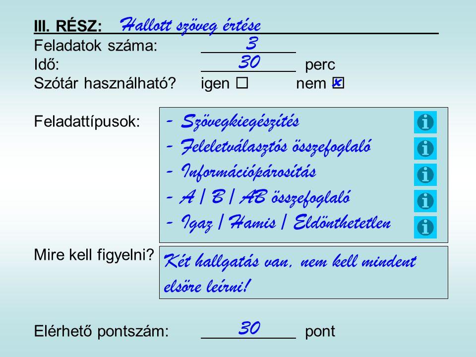 III. RÉSZ: Feladatok száma: Idő: perc Szótár használható?igen  nem  Feladattípusok: Mire kell figyelni? Elérhető pontszám: pont Hallott szöveg értés