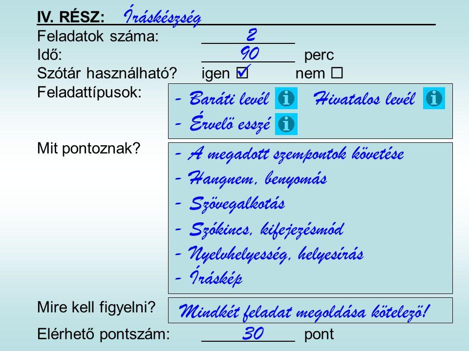 IV. RÉSZ: Feladatok száma: Idő: perc Szótár használható?igen  nem  Feladattípusok: Mit pontoznak? Mire kell figyelni? Elérhető pontszám: pont Íráské
