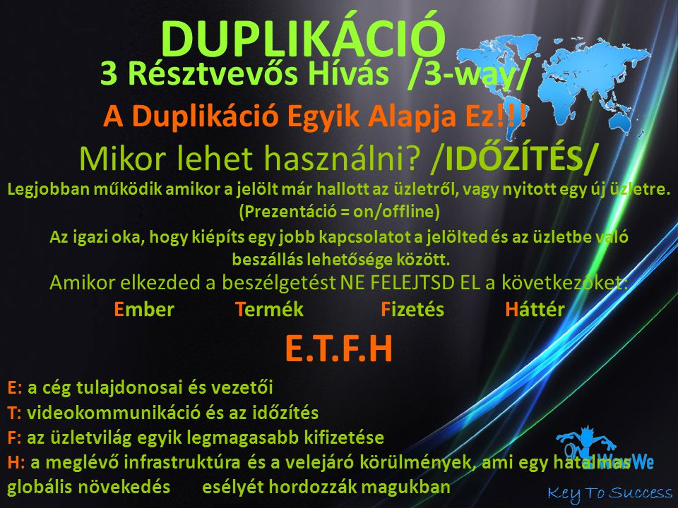 Key To Success DUPLIKÁCIÓ 3 Résztvevős Hívás /3-way/ A Duplikáció Egyik Alapja Ez!!! Mikor lehet használni? /IDŐZÍTÉS/ Legjobban működik amikor a jelö