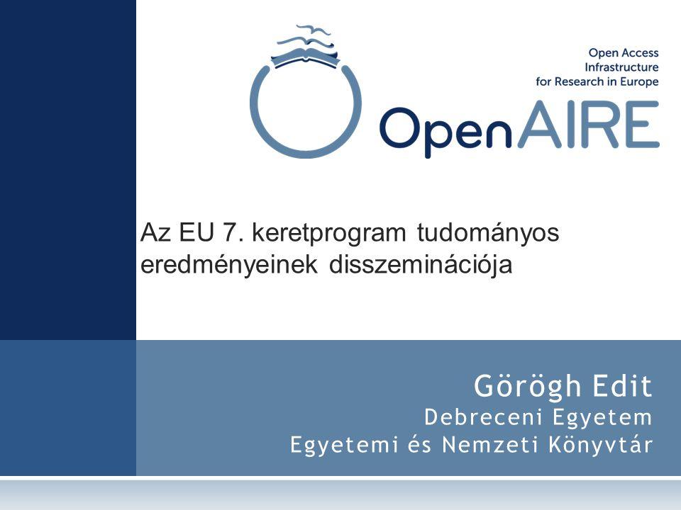 Görögh Edit Debreceni Egyetem Egyetemi és Nemzeti Könyvtár Az EU 7. keretprogram tudományos eredményeinek disszeminációja