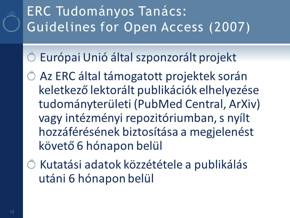 ERC Tudományos Tanács: Guidelines for Open Access (2007) Európai Unió által szponzorált projekt Az ERC által támogatott projektek során keletkező lekt