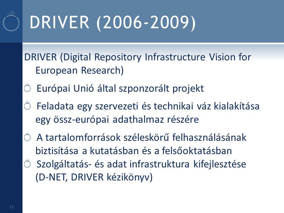 DRIVER (2006-2009) DRIVER (Digital Repository Infrastructure Vision for European Research) Európai Unió által szponzorált projekt Feladata egy szervez