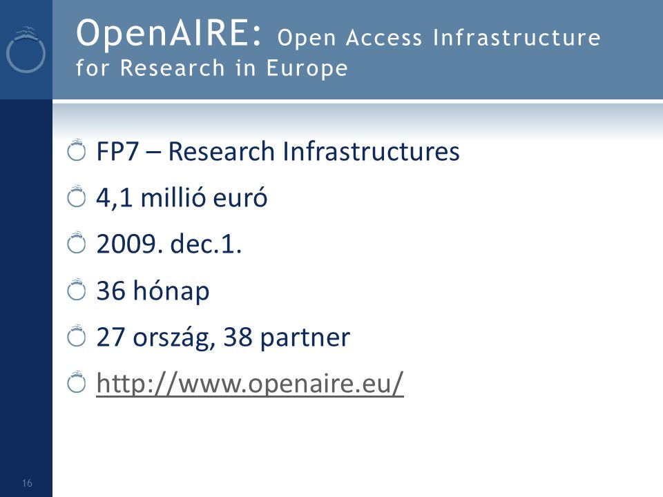 OpenAIRE: Open Access Infrastructure for Research in Europe FP7 – Research Infrastructures 4,1 millió euró 2009.