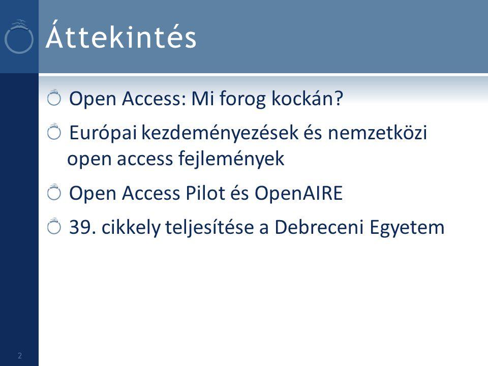Áttekintés Open Access: Mi forog kockán? Európai kezdeményezések és nemzetközi open access fejlemények Open Access Pilot és OpenAIRE 39. cikkely telje