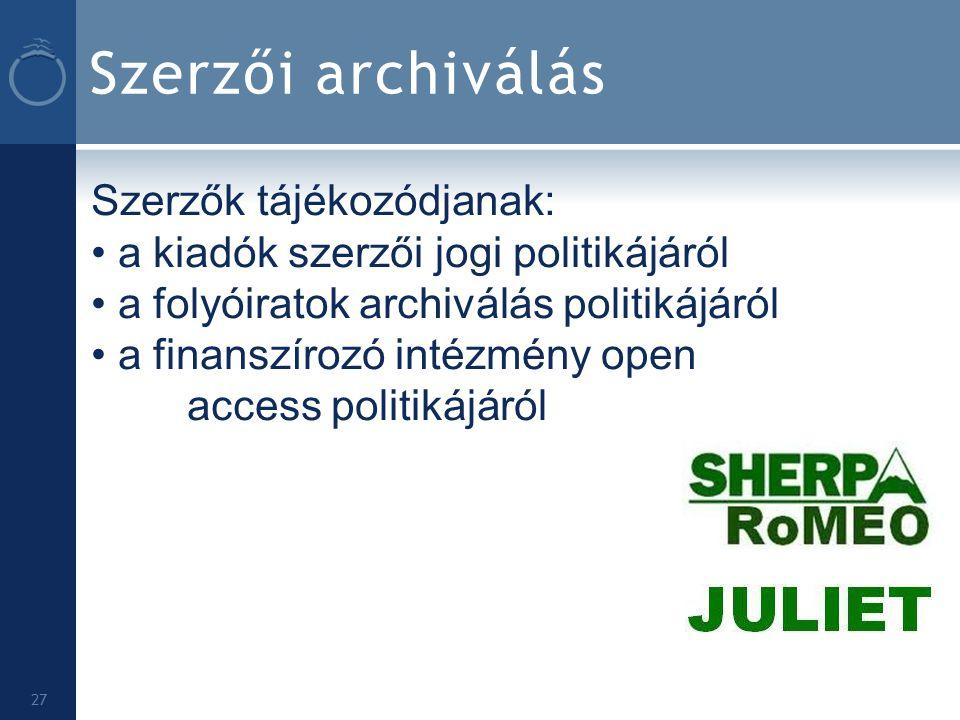 Szerzői archiválás 27 Szerzők tájékozódjanak: a kiadók szerzői jogi politikájáról a folyóiratok archiválás politikájáról a finanszírozó intézmény open