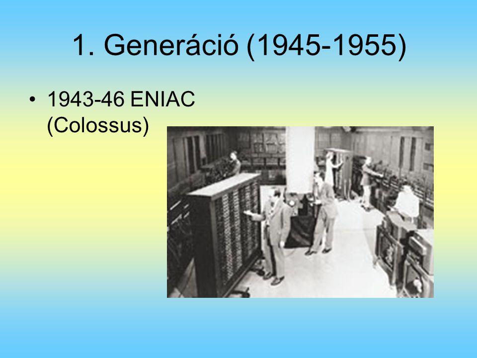 1. Generáció (1945-1955) 1943-46 ENIAC (Colossus)