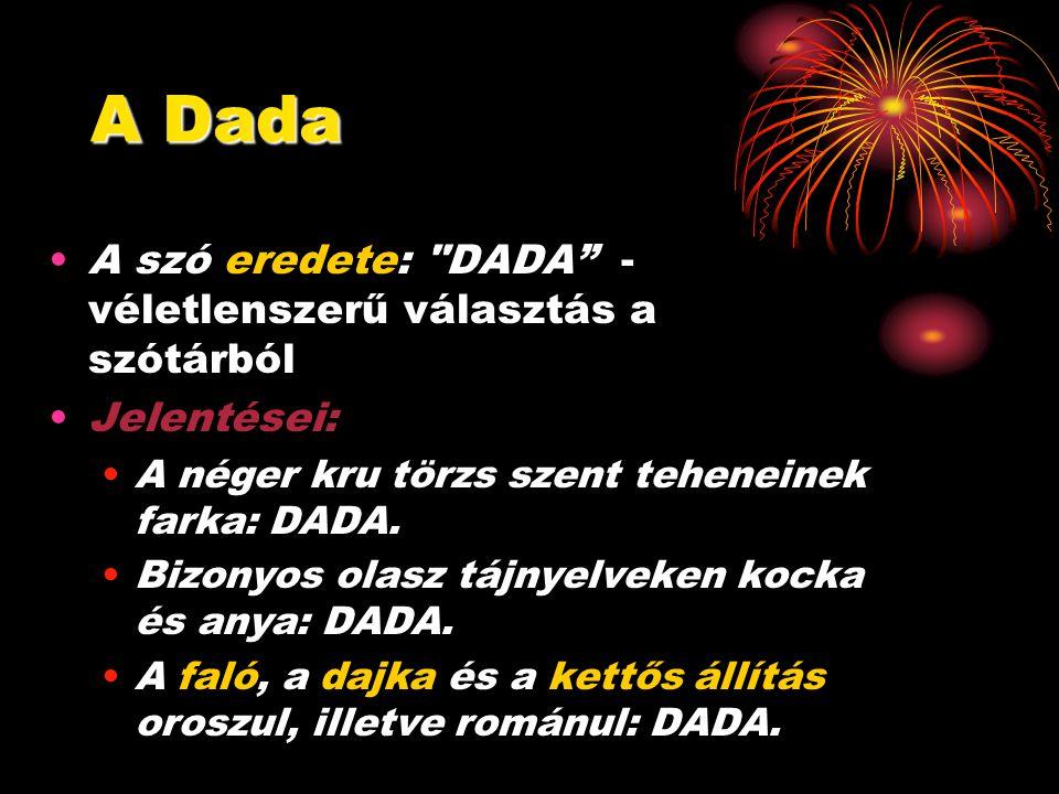 A Dada A szó eredete: DADA - véletlenszerű választás a szótárból Jelentései: A néger kru törzs szent teheneinek farka: DADA.