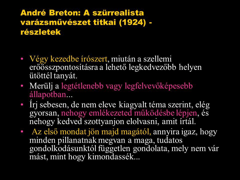 André Breton: A szürrealista varázsművészet titkai (1924) - részletek Végy kezedbe írószert, miután a szellemi erőösszpontosításra a lehető legkedvezőbb helyen ütöttél tanyát.