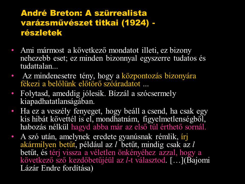 André Breton: A szürrealista varázsművészet titkai (1924) - részletek Ami mármost a következő mondatot illeti, ez bizony nehezebb eset; ez minden bizonnyal egyszerre tudatos és tudattalan...
