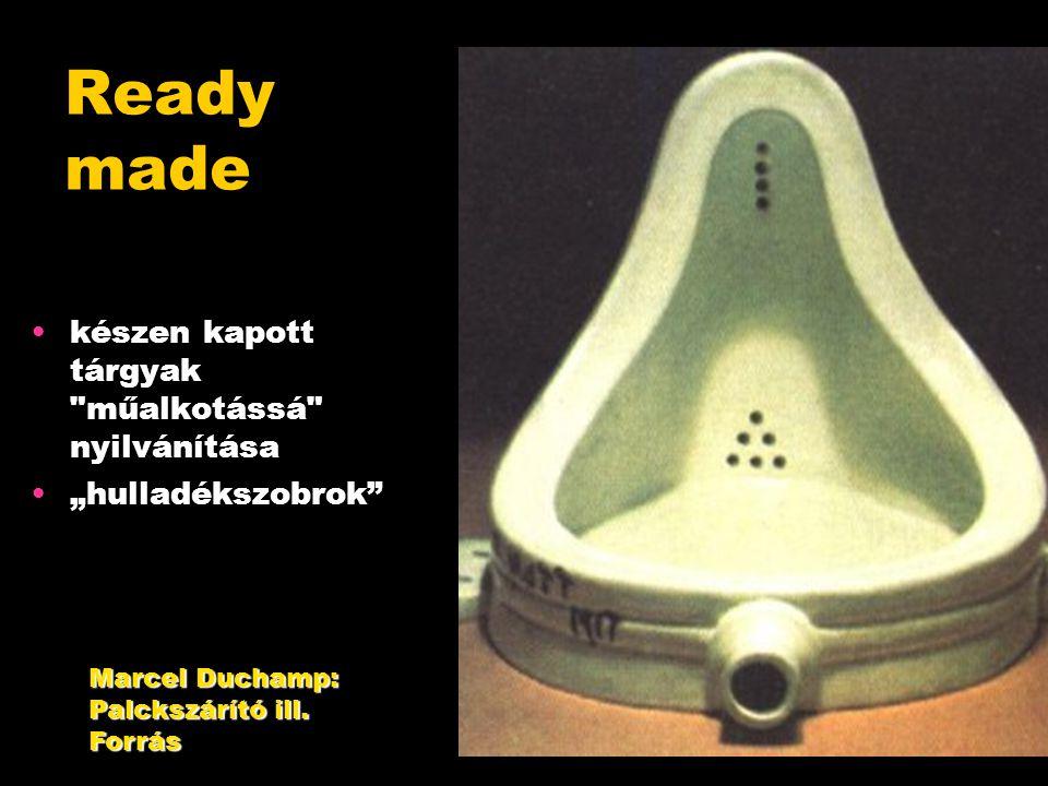 """Ready made készen kapott tárgyak műalkotássá nyilvánítása """"hulladékszobrok Marcel Duchamp: Palckszárító ill."""