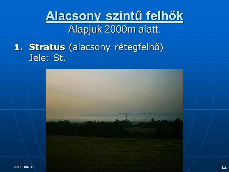 2014. 08. 17.2014. 08. 17.2014. 08. 17. 12 Alacsony szintű felhők Alapjuk 2000m alatt. 1.Stratus (alacsony rétegfelhő) Jele: St.