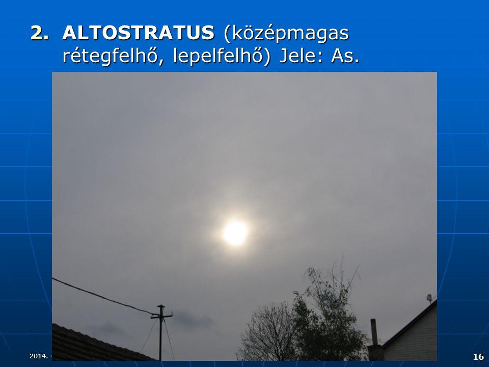 2014. 08. 17.2014. 08. 17.2014. 08. 17. 16 2.ALTOSTRATUS (középmagas rétegfelhő, lepelfelhő) Jele: As.