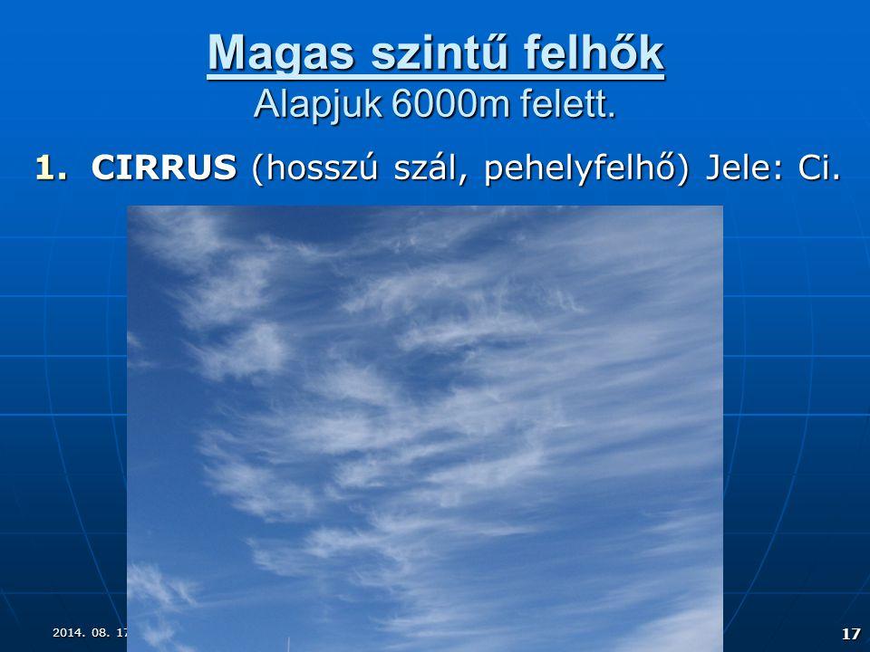 2014. 08. 17.2014. 08. 17.2014. 08. 17. 17 Magas szintű felhők Alapjuk 6000m felett. 1.CIRRUS (hosszú szál, pehelyfelhő) Jele: Ci.