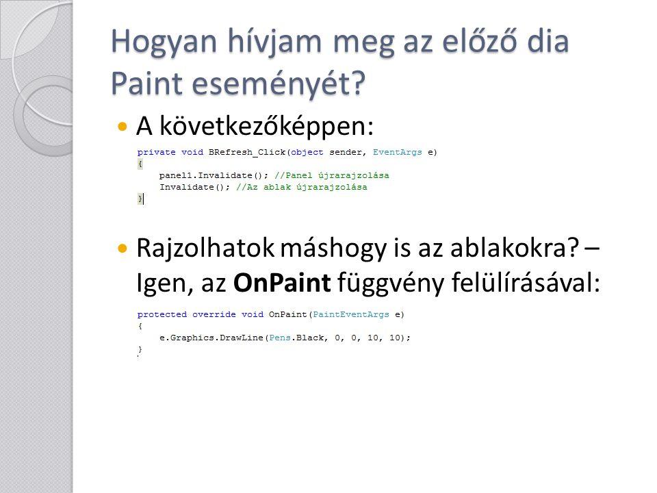 Hogyan hívjam meg az előző dia Paint eseményét? A következőképpen: Rajzolhatok máshogy is az ablakokra? – Igen, az OnPaint függvény felülírásával: