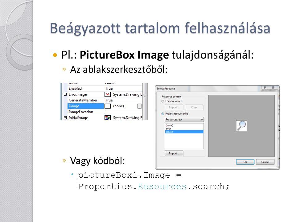 Beágyazott tartalom felhasználása Pl.: PictureBox Image tulajdonságánál: ◦ Az ablakszerkesztőből: ◦ Vagy kódból:  pictureBox1.Image = Properties.Reso