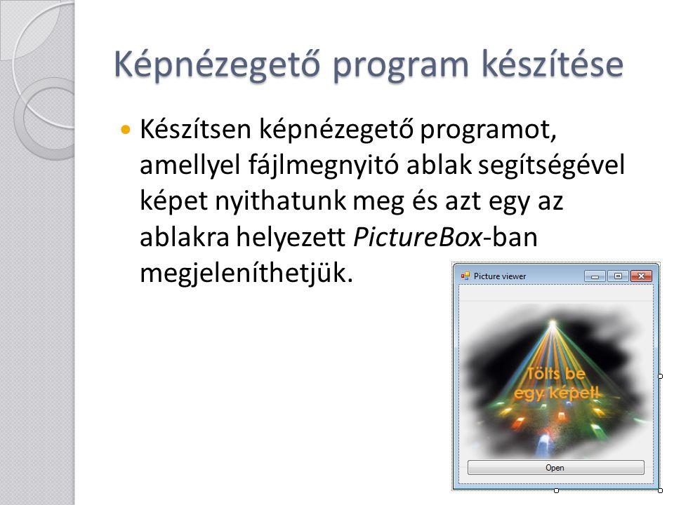 Képnézegető program készítése Készítsen képnézegető programot, amellyel fájlmegnyitó ablak segítségével képet nyithatunk meg és azt egy az ablakra hel
