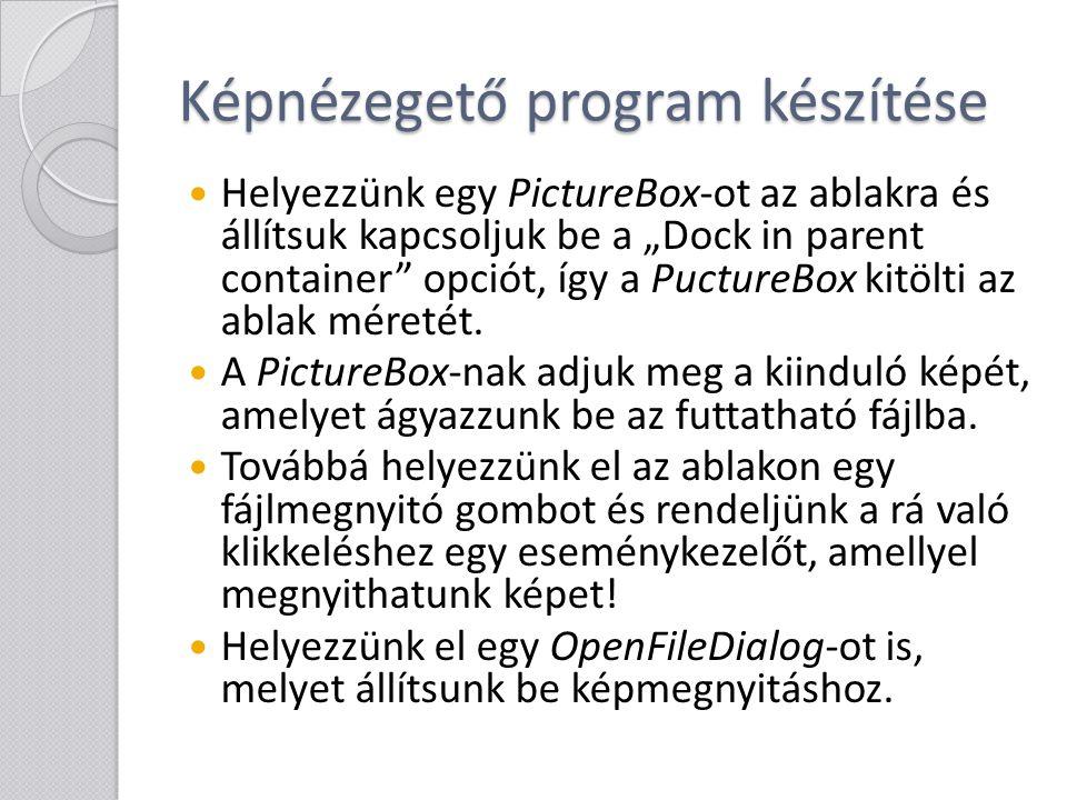 """Képnézegető program készítése Helyezzünk egy PictureBox-ot az ablakra és állítsuk kapcsoljuk be a """"Dock in parent container"""" opciót, így a PuctureBox"""