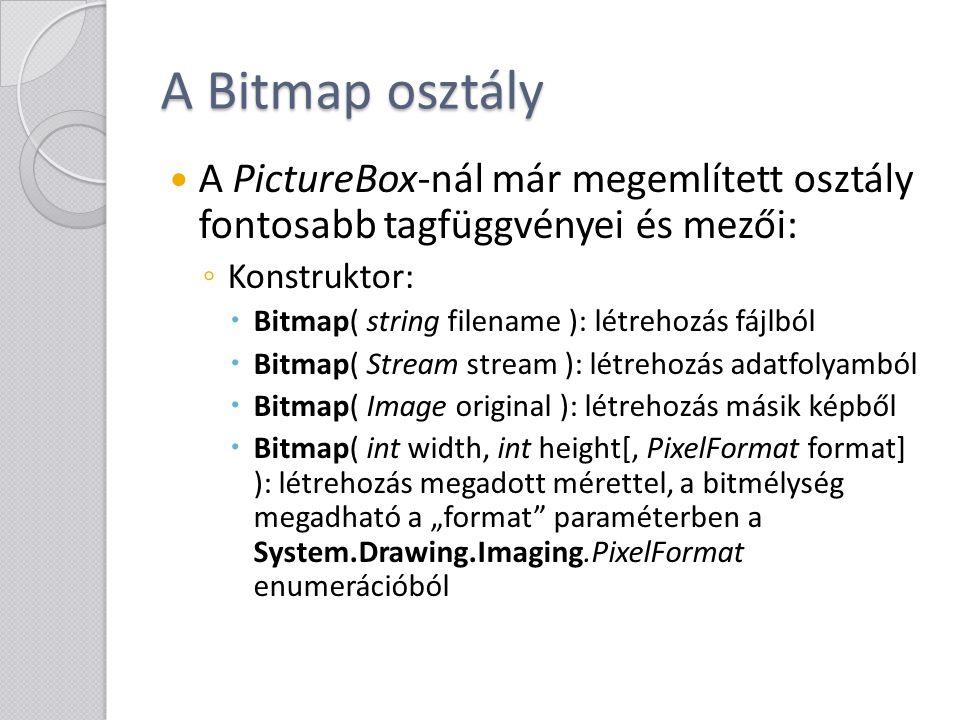 A Bitmap osztály A PictureBox-nál már megemlített osztály fontosabb tagfüggvényei és mezői: ◦ Konstruktor:  Bitmap( string filename ): létrehozás fáj