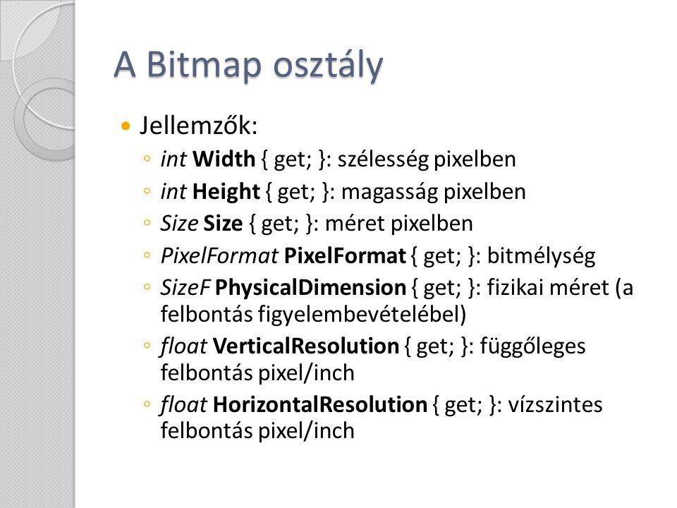 A Bitmap osztály Jellemzők: ◦ int Width { get; }: szélesség pixelben ◦ int Height { get; }: magasság pixelben ◦ Size Size { get; }: méret pixelben ◦ P