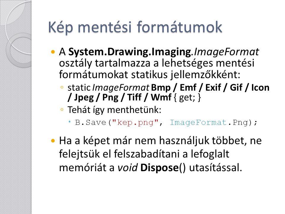 Kép mentési formátumok A System.Drawing.Imaging.ImageFormat osztály tartalmazza a lehetséges mentési formátumokat statikus jellemzőkként: ◦ static Ima