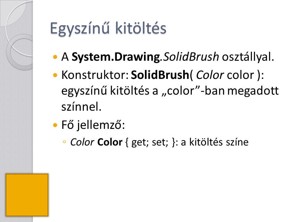 """Egyszínű kitöltés A System.Drawing.SolidBrush osztállyal. Konstruktor: SolidBrush( Color color ): egyszínű kitöltés a """"color""""-ban megadott színnel. Fő"""