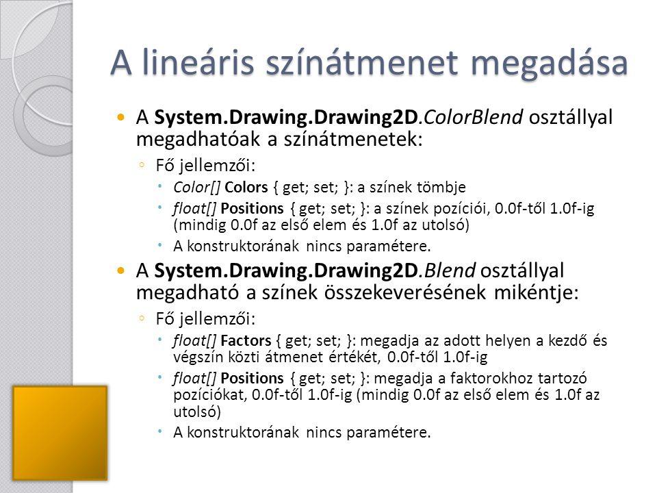 A lineáris színátmenet megadása A System.Drawing.Drawing2D.ColorBlend osztállyal megadhatóak a színátmenetek: ◦ Fő jellemzői:  Color[] Colors { get;