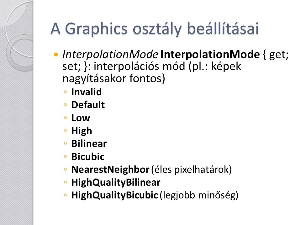 A Graphics osztály beállításai InterpolationMode InterpolationMode { get; set; }: interpolációs mód (pl.: képek nagyításakor fontos) ◦ Invalid ◦ Defau