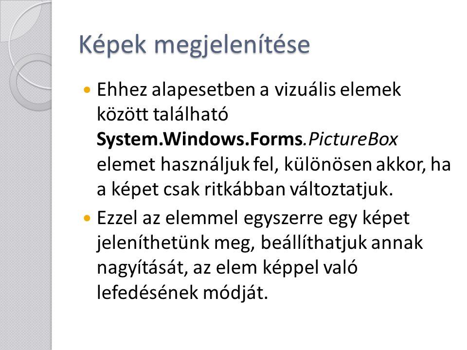 """A PictureBox osztály A PictureBox egy vizuális elem (a System.Windows.Forms.Control leszármazottja), tehát annak jellegzetes mezői, tagfüggvényei itt is alkalmazhatók (pl.: Top, Left, Width, Height stb.) Kép betöltése: ◦ void Load( string url ): betöltés megadott helyről ◦ string ImageLocation { get; set; }: kép helyének átállításával ◦ Image Image { get; set; }: az """"Image mező átállításával ◦ Az utóbbi két mező az ablakszerkesztővel is állítható."""