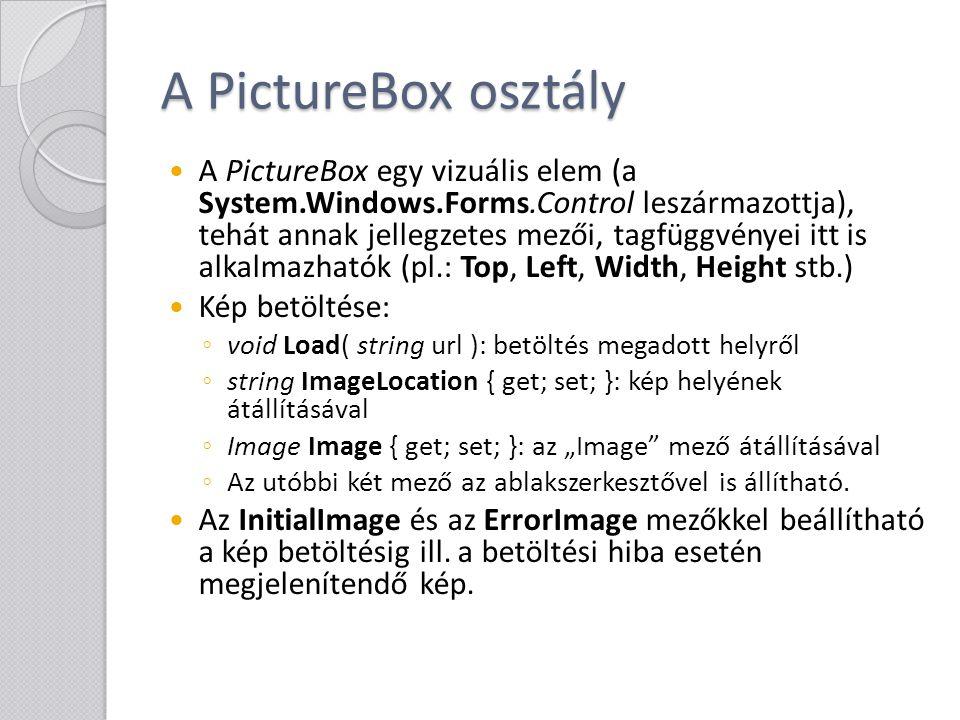 PictureBox: a kép elhelyezése A kép elhelyezését az alábbi mezőkkel befolyásolhatjuk: ◦ PictureBoxSizeMode SizeMode { get; set; }, lehetséges értékei a System.Windows.Forms.