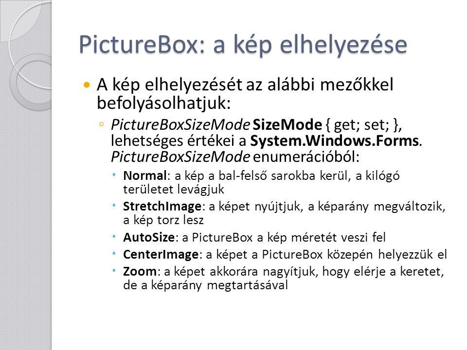PictureBox: a kép elhelyezése A kép elhelyezését az alábbi mezőkkel befolyásolhatjuk: ◦ PictureBoxSizeMode SizeMode { get; set; }, lehetséges értékei