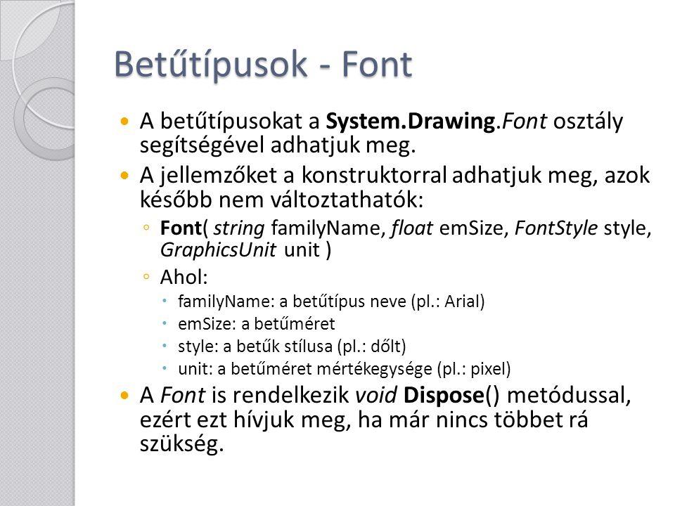 Betűtípusok - Font A betűtípusokat a System.Drawing.Font osztály segítségével adhatjuk meg. A jellemzőket a konstruktorral adhatjuk meg, azok később n