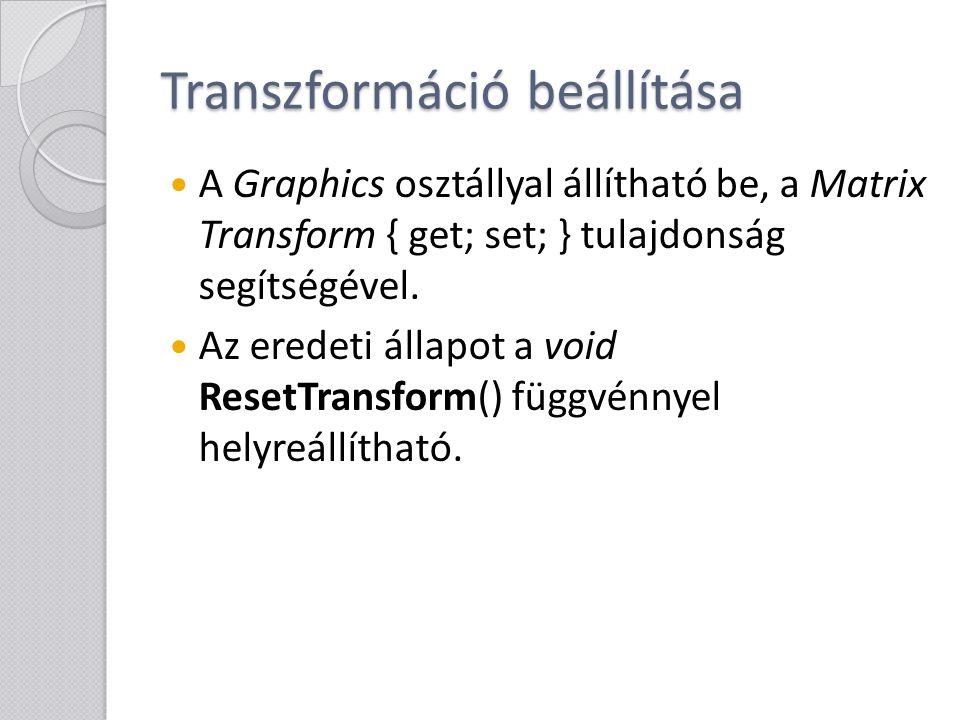 Transzformáció beállítása A Graphics osztállyal állítható be, a Matrix Transform { get; set; } tulajdonság segítségével. Az eredeti állapot a void Res