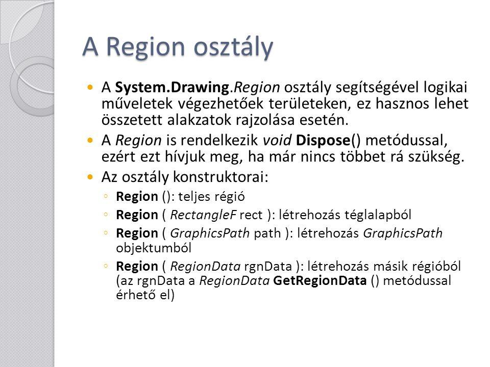 A Region osztály A System.Drawing.Region osztály segítségével logikai műveletek végezhetőek területeken, ez hasznos lehet összetett alakzatok rajzolás