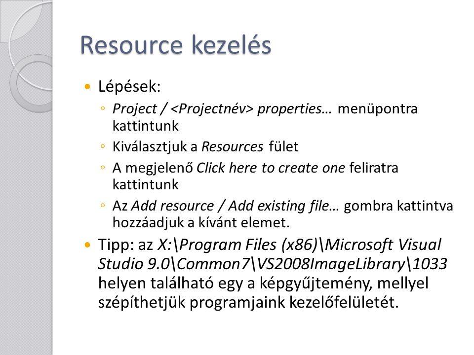 Resource kezelés Lépések: ◦ Project / properties… menüpontra kattintunk ◦ Kiválasztjuk a Resources fület ◦ A megjelenő Click here to create one felira