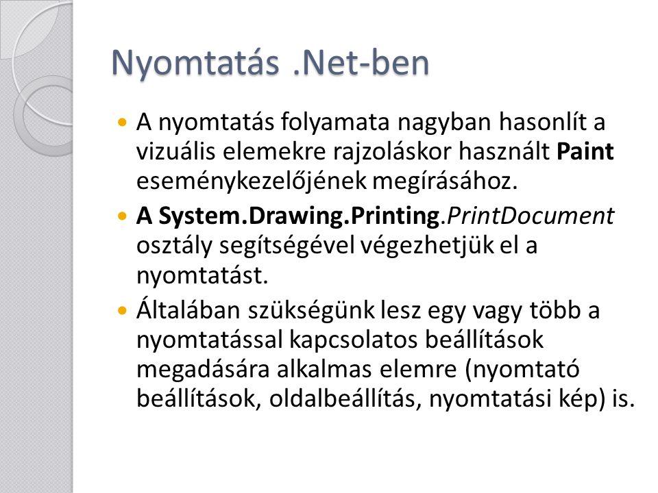 Nyomtatás.Net-ben A nyomtatás folyamata nagyban hasonlít a vizuális elemekre rajzoláskor használt Paint eseménykezelőjének megírásához. A System.Drawi